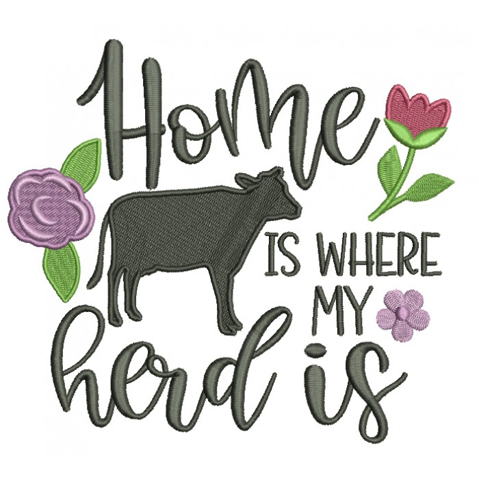 Home Is Where My Herd Is Flowers Filled Machine Embroidery Design Digitized Pattern