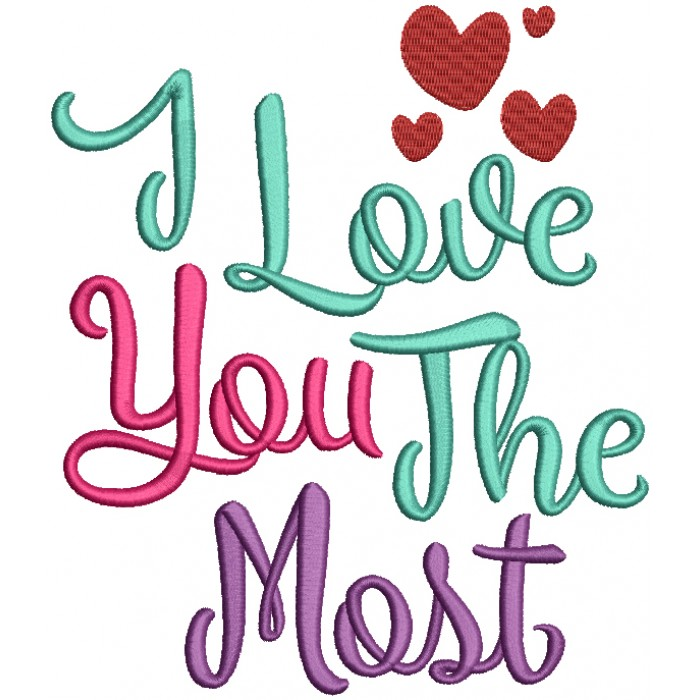 I Love You The Most Filled Machine Embroidery Design Digitized Pattern