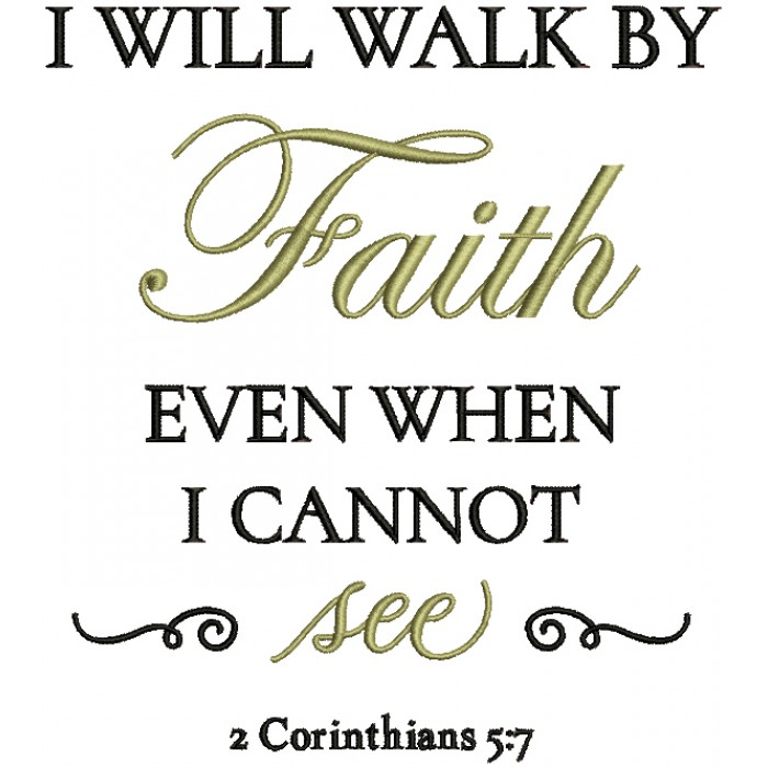 I Will Walk By Faith Even When I Cannot See 2 Corinthians 5-7 Bible Verse Religious Filled Machine Embroidery Design Digitized Pattern