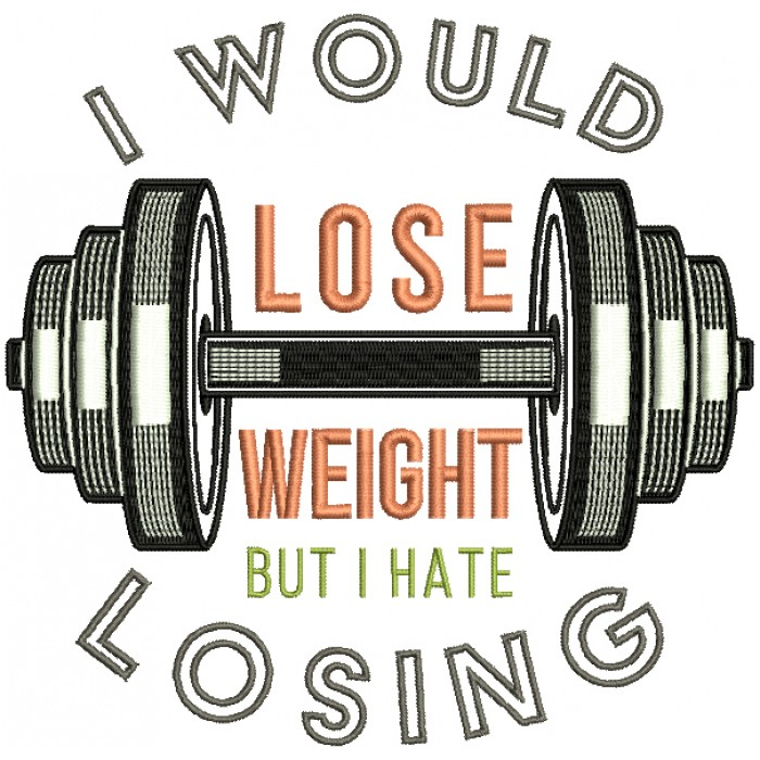 I Would Lose Weight But I Hate Losing Filled Machine Embroidery Design Digitized Pattern