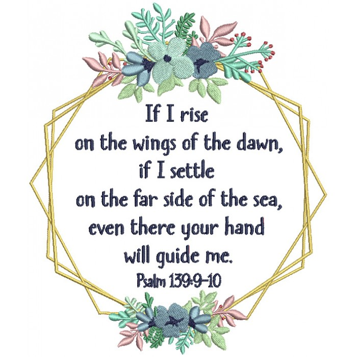 If I Rise One The Wings Of The Dawn If I Settle On The Far Side Of The Sea Even There Your Hand Will Guide Me Psalm 139-9 Bible Verse Religious Filled Machine Embroidery Design Digitized Pattern