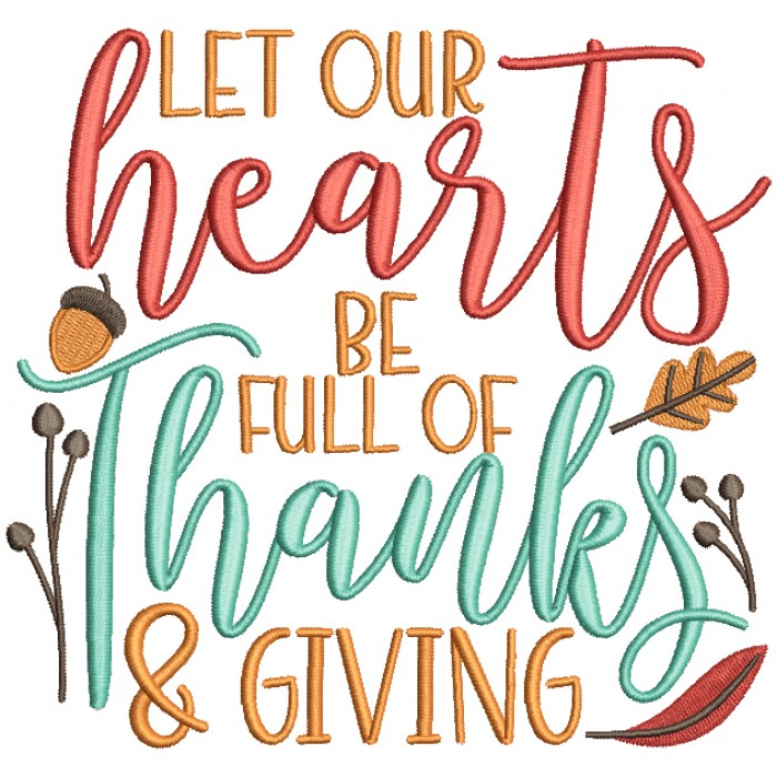 Let Our Hearts Be Full of Thanks And Giving Thanksgiving Filled Machine Embroidery Design Digitized Pattern