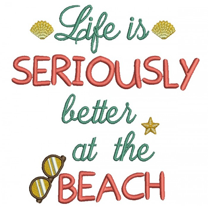Life is Seriously better at the beach sunglasses and shells summer Filled Machine Embroidery Design Digitized Pattern