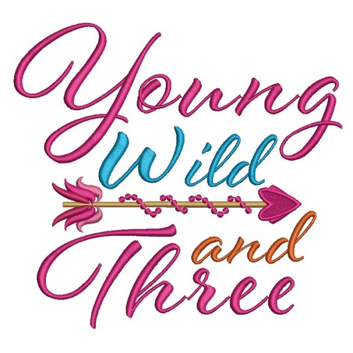 Little Girl Young Wild and Three Happy Birthday Filled Machine Embroidery Design Digitized Pattern