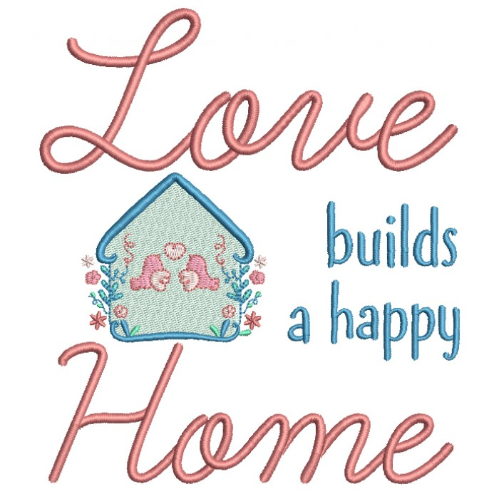 Love Builds a Happy Home Valentine's Day Filled Machine Embroidery Design Digitized Pattern