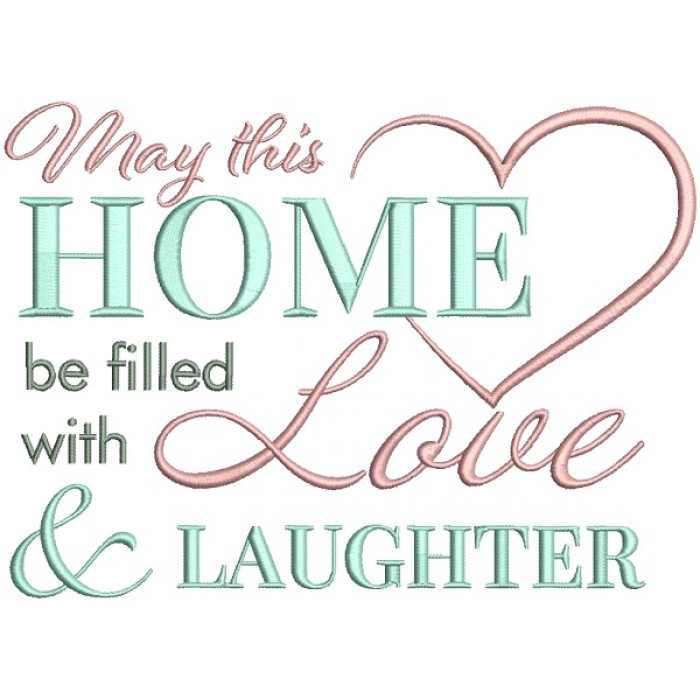 May This Home Be Filled With Love and Laughter Filled Machine Embroidery Design Digitized Pattern
