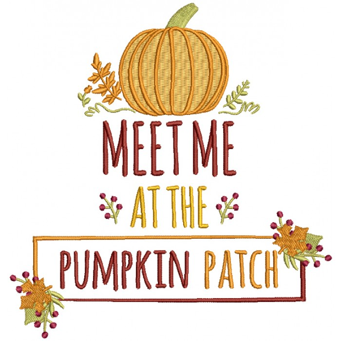 Meet Me At The Pumpkin Patch Fall Filled Thanksgiving Machine Embroidery Design Digitized Pattern