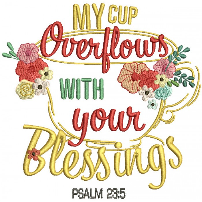 My Cup Overflows With Your Blessings Psalm 23-5 Bible Verse Religious Filled Machine Embroidery Design Digitized Pattern