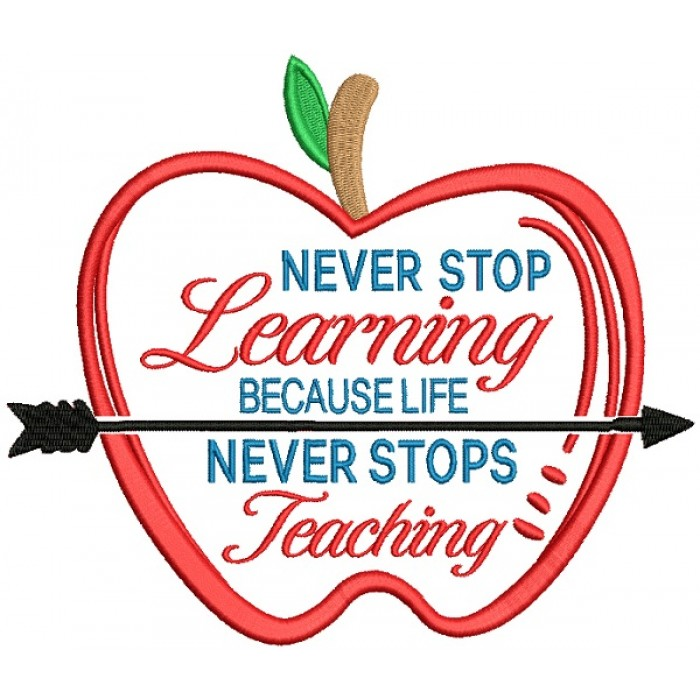 Never Stop Learning Because Life Never Stops Teaching Apple School Filled Machine Embroidery Digitized Design Pattern