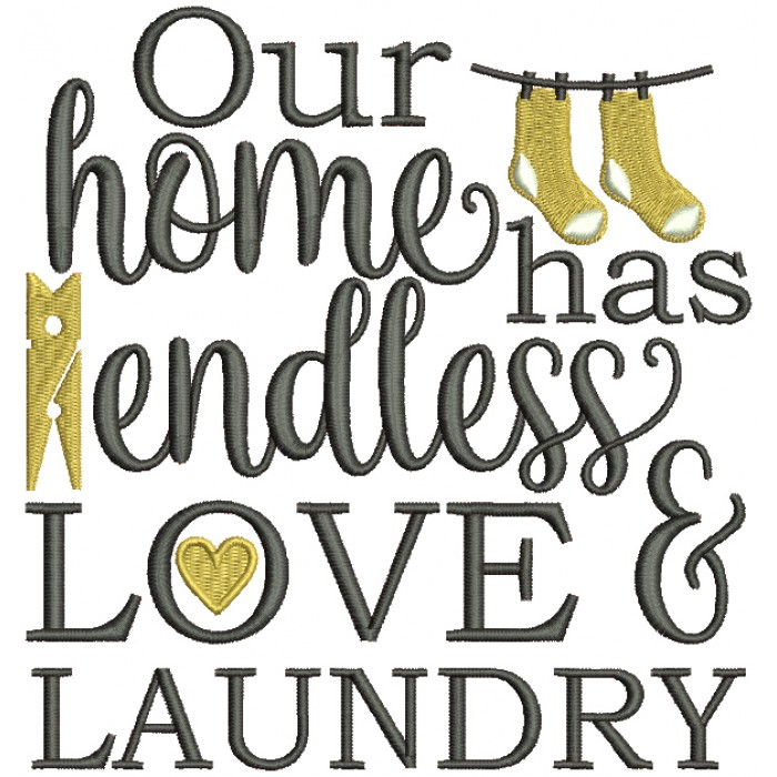 Our Home Has Endless Love and Laundry Filled Machine Embroidery Design Digitized Pattern