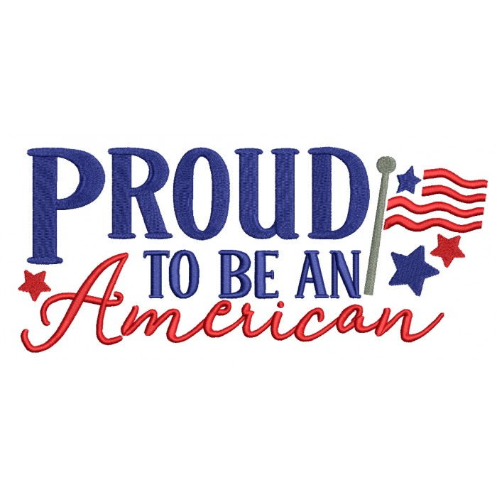 Proud To Be An American Patriotic Applique Machine Embroidery Design Digitized Pattern
