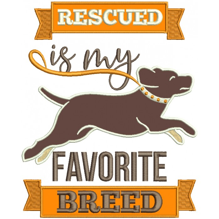 Rescued Is My Favorite Breed Dog Applique Machine Embroidery Design Digitized Pattern