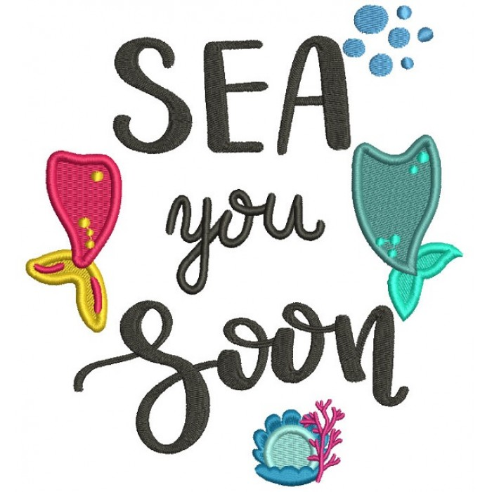 Sea You Soon Mermaid Tail Filled Machine Embroidery Design Digitized Pattern