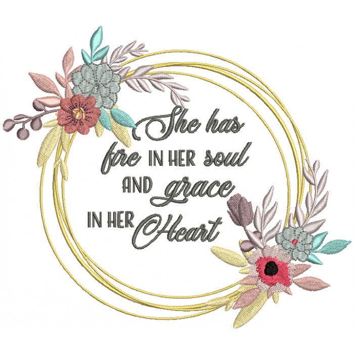 She Has Fire In Her Soul And Grace In Her Heart Filled Machine Embroidery Design Digitized Pattern