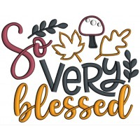So Very Blessed Leaves and Mushrooms Fall Applique Machine Embroidery Design Digitized Pattern