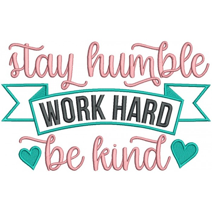 Stay Humble Work Hard Be Kind Applique Machine Embroidery Design Digitized Pattern