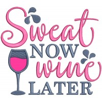 Sweat Now Wine Later Applique Machine Embroidery Design Digitized Pattern