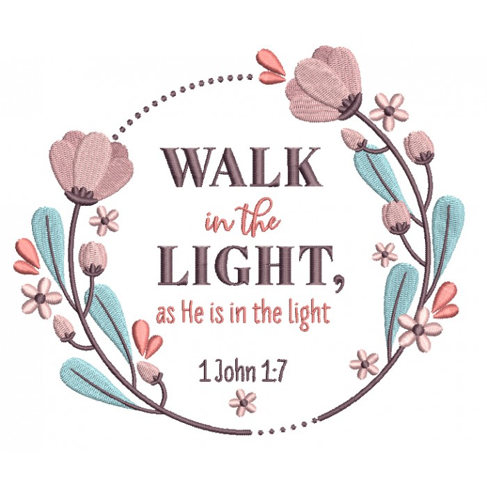 Walk In The Light As He Is In The Light 1 John 1-7 Bible Verse Religious Filled Machine Embroidery Design Digitized Pattern