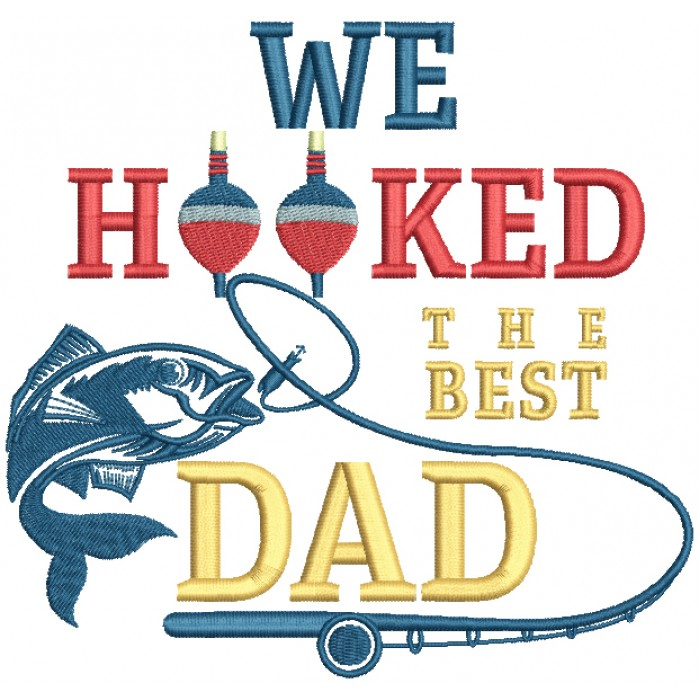 We Hooked The Best Dad Fishing Filled Machine Embroidery Digitized Design Pattern