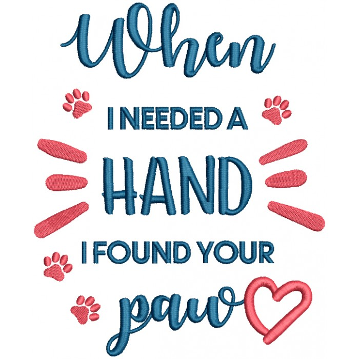 When I Needed A Hand I Found Your Paw Dog Filled Machine Embroidery Design Digitized Pattern