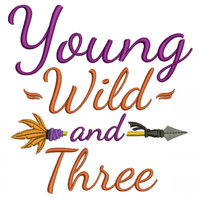 Young Wild and Three Happy Birthday Filled Machine Embroidery Design Digitized Pattern