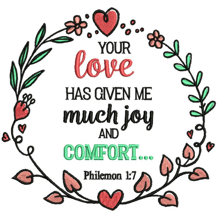 Your Love Has Given Me Much Joy And Comfort Philemon 1-7 Bible Verse Religious Filled Machine Embroidery Design Digitized Pattern