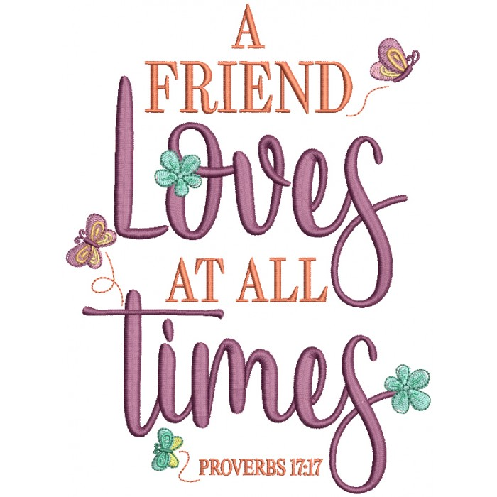 A Friend Loves At All Times Proverbs 17-17 Bible Verse Religious Filled Machine Embroidery Digitized Design Pattern