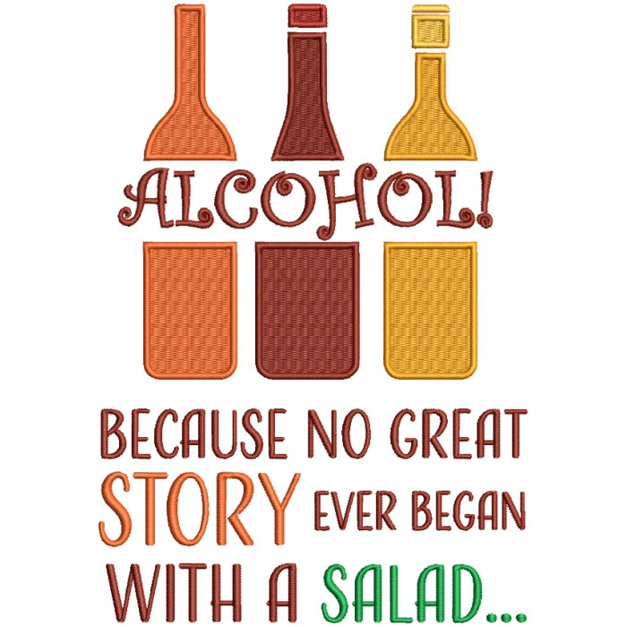 Alcohol Because No Great Story Ever Began With a Salad Three Bottles Filled Machine Embroidery Design Digitized Pattern