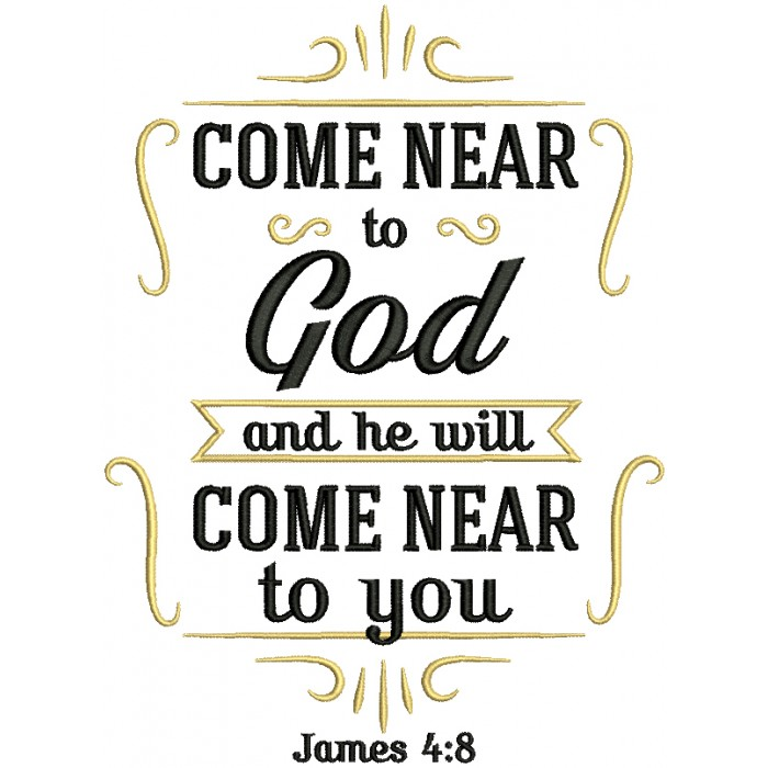 Come Near To God And He Will Come Near To You James 4-8 Bible Verse Religious Filled Machine Embroidery Design Digitized Pattern