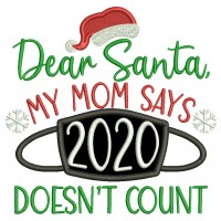 Dear Santa My Mom Says 2020 Doesn't Count New Year Applique Machine Embroidery Design Digitized Pattern