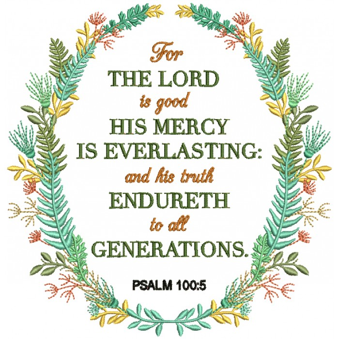Flower Frame For The Lord Is Good His Mercy Is Everlasting And His Truth Endureth To All Generations Psalm 100-5 Bible Verse Religious Filled Machine Embroidery Design Digitized Pattern