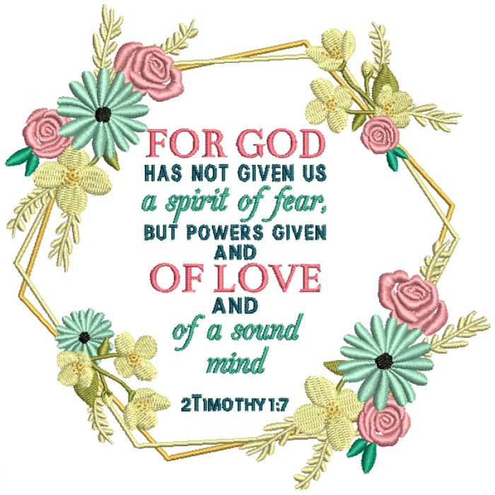 For God Has Not Given Us A Spirit Of Given And Of Love And Of Sound Mind 2 Timothy 1-7 Bible Verse Religious Filled Machine Embroidery Design Digitized Pattern