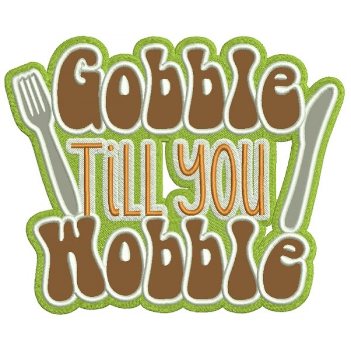 Gobble Til You Wobble Knife And Fork Thanksgiving Applique Machine Embroidery Design Digitized Pattern