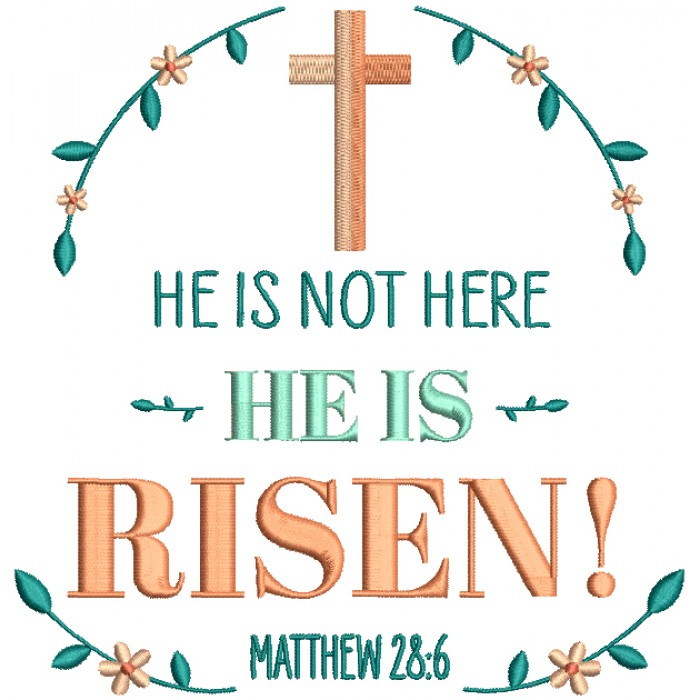 He Is Not Here He Is Risen Matthew 28-6 Bible Verse Religious Filled Machine Embroidery Design Digitized Pattern