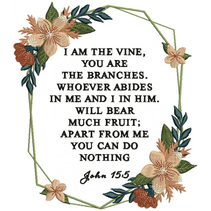 I Am The Vine Yohe Branches Whoever Abides In Me And I In Him Will Bear Much Fruit Apart From Me You Can Do Nothing John 15-5 Bible Verse Religious Filled Machine Embroidery Design Digitized Pattern