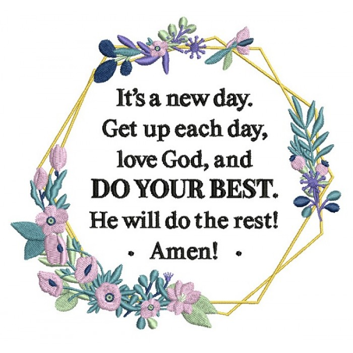 It's a New Day Get Up Each Day Love God And Do Your Best He Will Do The Rest Amen Religious Filled Machine Embroidery Design Digitized Pattern