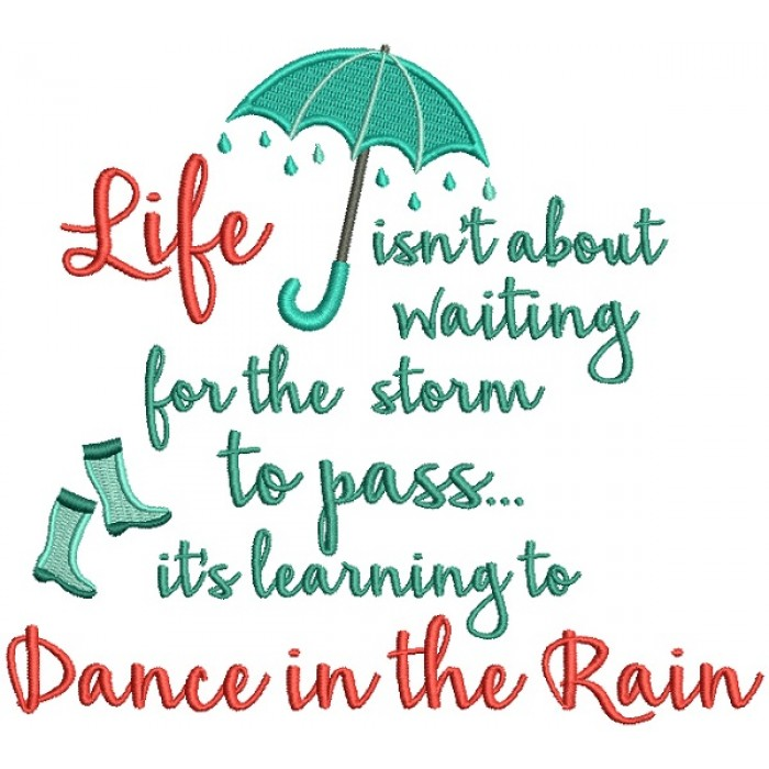 Life Isn't About Waiting For The Storm To Pass It's Learning to Dance In The Rain Filled Machine Embroidery Design Digitized Pattern