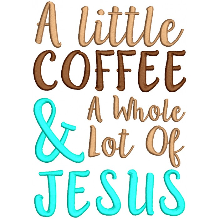 Little Coffee And Whole Lot Of Jesus Filled Machine Embroidery Design Digitized Pattern