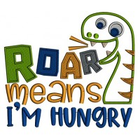 Roar Means I'm HUngry Cute Dino Applique Machine Embroidery Design Digitized
