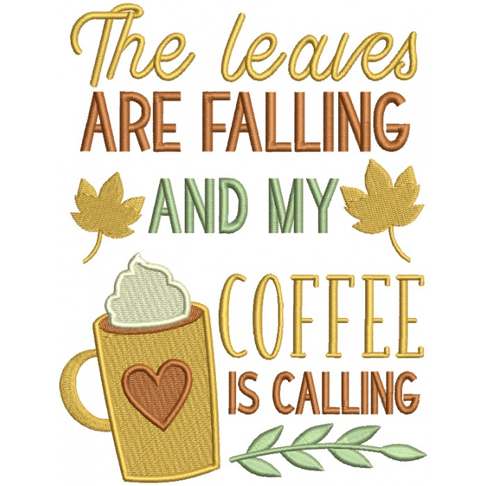 The Leaves Are Falling And My Coffee Is Calling Fall Filled Machine Embroidery Design Digitized Pattern