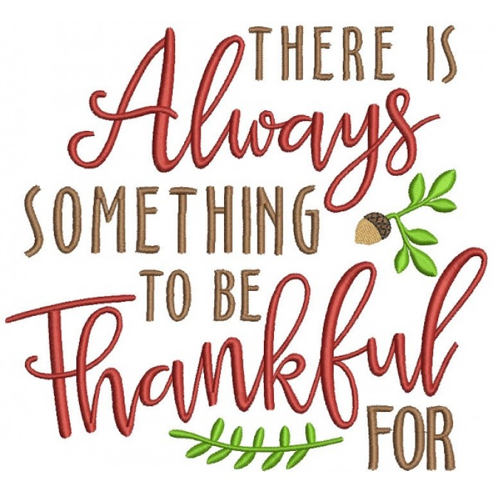 There Is Always Something To Be Thankful For Filled Machine Embroidery Design Digitized Pattern