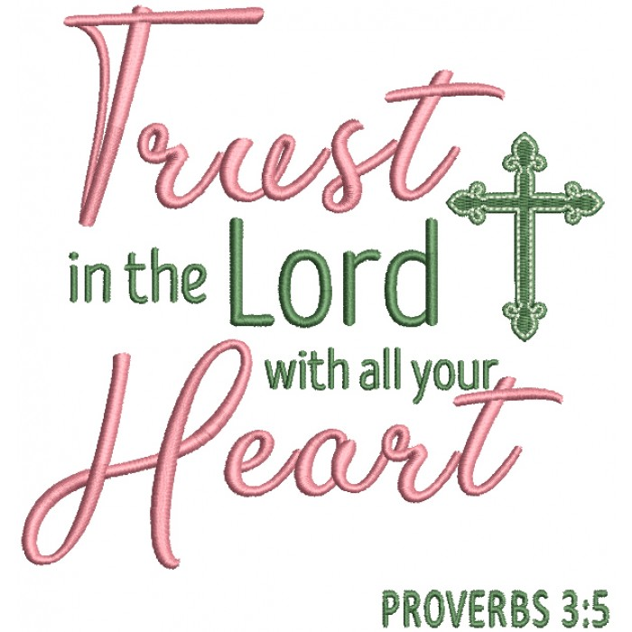Trust In The Lord With All Your Heart Script Text Proverbs 3-5 Bible Verse Religious Filled Machine Embroidery Design Digitized Pattern