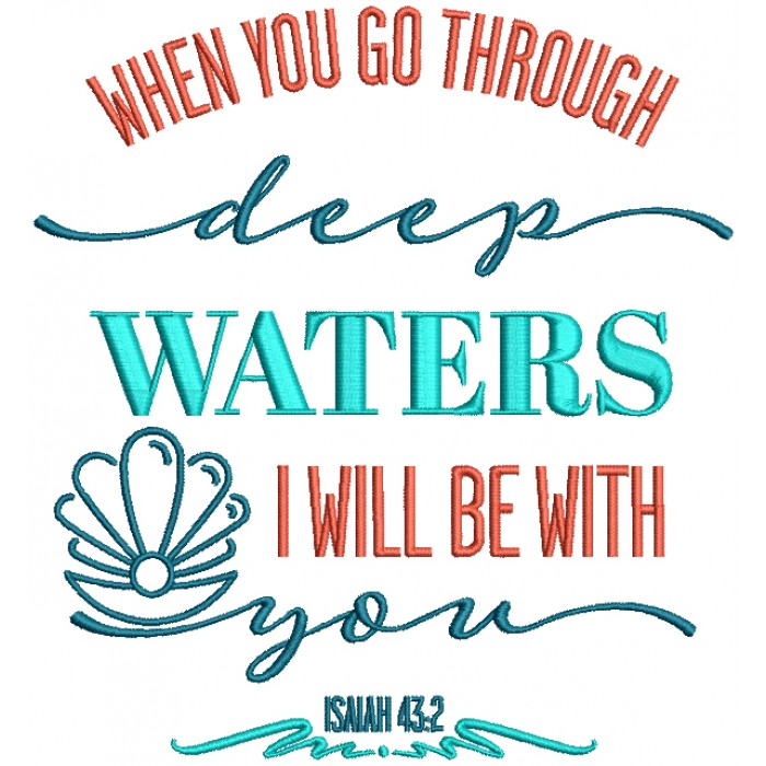 When You Go Through Deep Waters I Will Be With You Isaiah 43-2 Filled Machine Embroidery Design Digitized Pattern