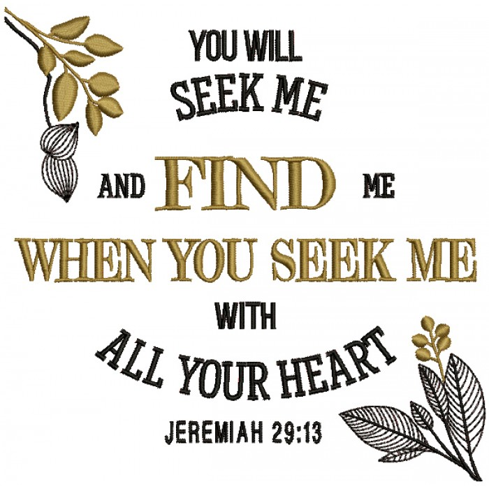 You Will Seek Me And Find Me When You Seek Me With All Your Heart Jeremiah 29-13 Bible Verse Religious Filled Machine Embroidery Design Digitized Pattern
