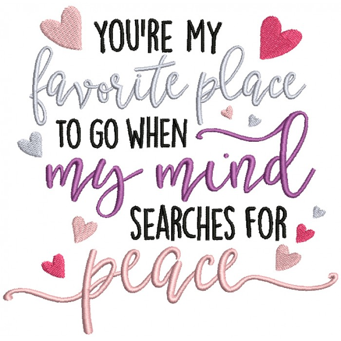 You're My Favorite Place To Go When My Mind Searches For Peace Filled Machine Embroidery Design Digitized Pattern