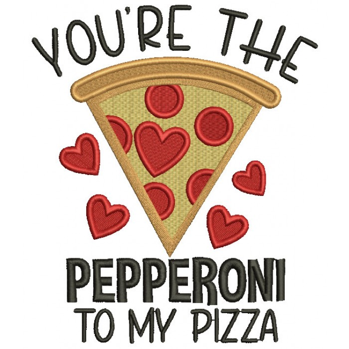 You're The Pepperoni To My Pizza Valentine's Day Filled Machine Embroidery Design Digitized Pattern