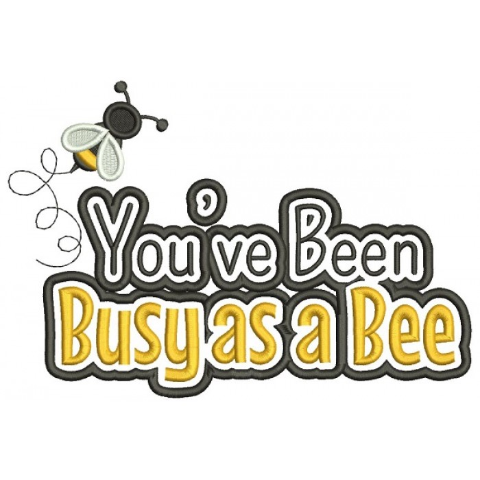 You've Been Busy As a Bee Applique Machine Embroidery Design Digitized Pattern