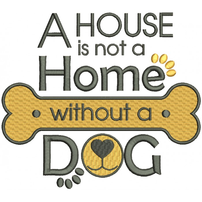 A House Is Not A Home Without a Dog Filled Machine Embroidery Design Digitized Pattern