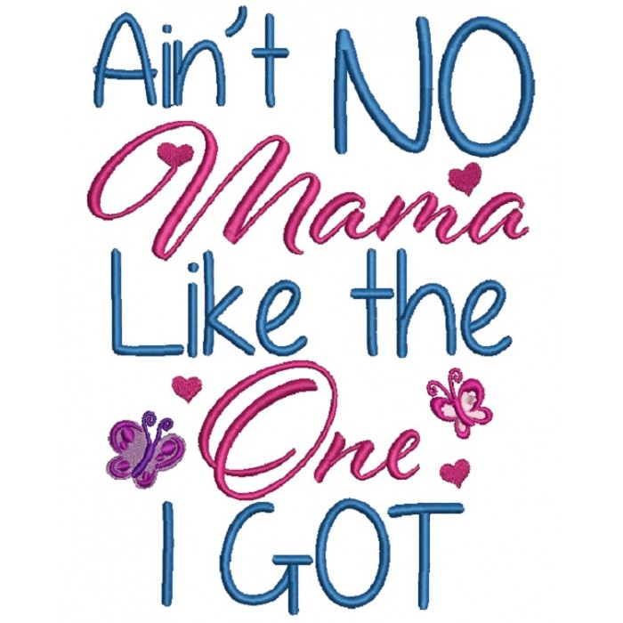 Ain't No Mama Like The One I Got Filled Machine Embroidery Design Digitized Pattern