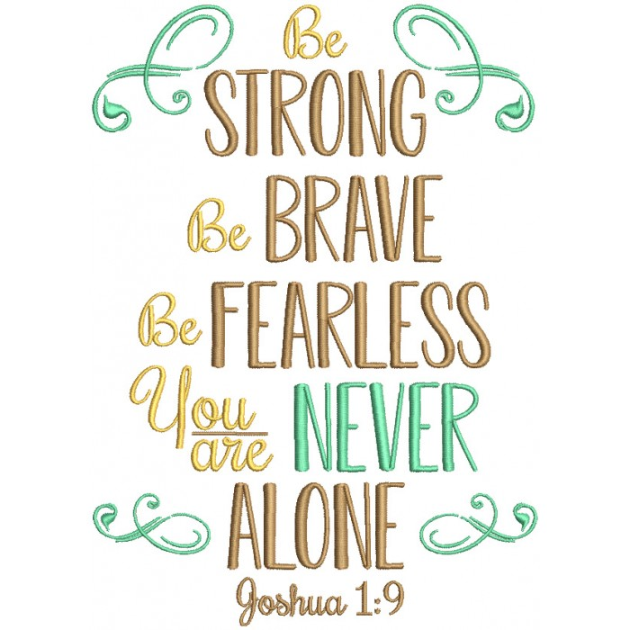 Be Strong Be Brave Be Fearless You Are Never Alone Joshua 1-9 Bible Verse Religious Filled Machine Embroidery Design Digitized Pattern